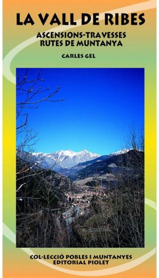 La Vall de Ribes. Ascensions, travesses, rutes de muntanya. Carles Gel. 1a ed