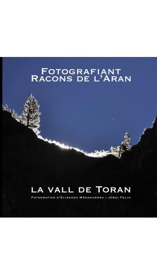 La Vall de Toran. Fotografiant racons de l'Aran. Elisenda Managuerra, Jordi Feliu. 1aed