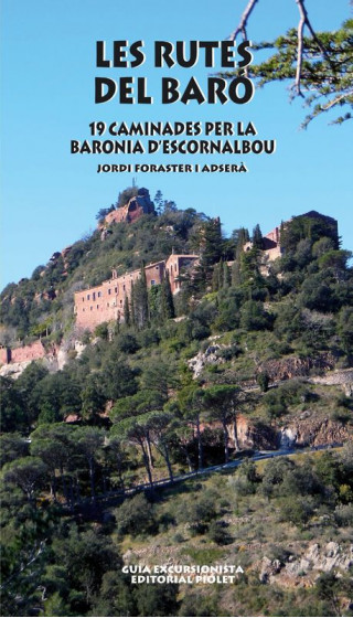 Les Rutes del Baró. 19 Caminades per la Baronia d'Escornalbou. Jordi Foraster i Adserà. 1a ed
