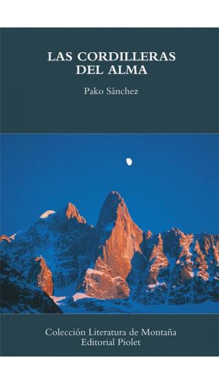 Las cordilleras del alma. Pako Sánchez. Colección literatura de montaña. 1a ed. marzo 2004. Idioma:castellano
