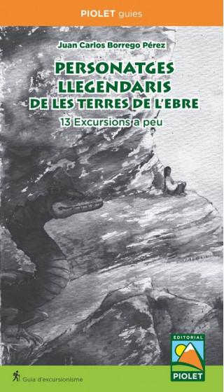 Personatges Llegendaris de les Terres de l'Ebre. 13 Excursions a peu. Juan Carlos Borrego. 1a ed 2018. Idioma: Català